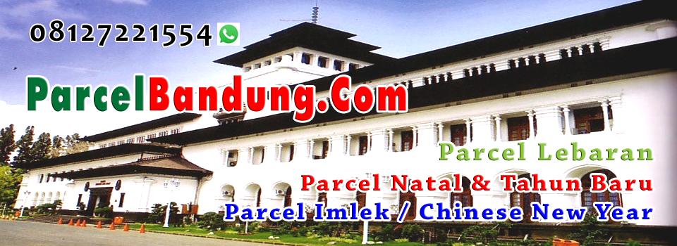 Parcel Bandung sedia aneka parcel lebaran di bandung dan sekitarnya jawa barat 08127221554
